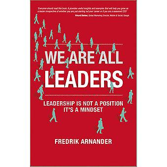 We are All Leaders - Leadership is Not a Position - it's a Mindset by