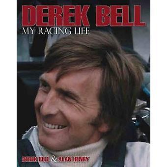 Derek Bell - My Racing Life by Derek Bell - Alan Henry - 978099282099