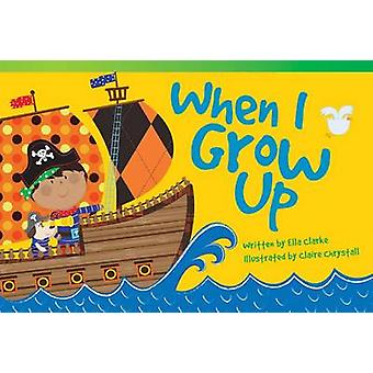 When I Grow Up by Ella Clarke - Claire Chrystall - 9781433354489 Book