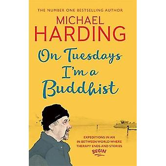 On Tuesdays I'm a Buddhist - Expeditions in an in-between world where