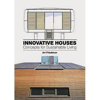 Maisons innovantes - Concepts pour une vie durable par Avi Friedman-
