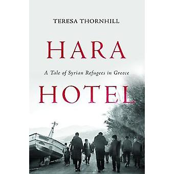 Hara Hotel - The Refugee Journey from Syria to Greece by Teresa Thornh