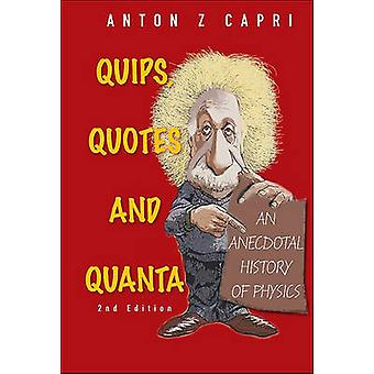 Quips - Quotes and Quanta - An Anecdotal History of Physics (2nd Revis