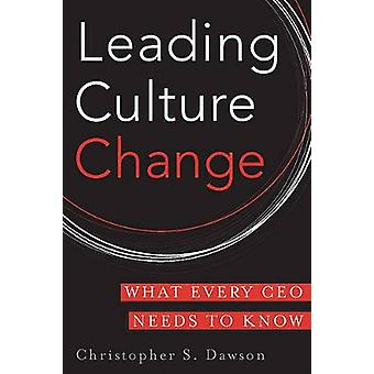 Leading Culture Change - What Every CEO Needs to Know by Chris Dawson