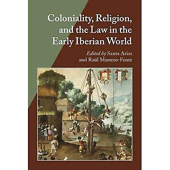 Coloniality, Religion, and the Law in the Early Iberian World (Hispanic Issues Series)