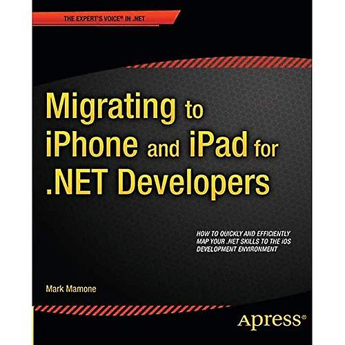 Migrating to iPhone and iPad for .NET Developers (Expert&s Voice in .NET)