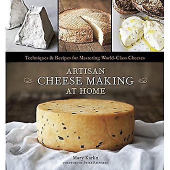 Artisan des fromages fabrication à domicile: Techniques & recettes pour maîtriser les fromages de calibre mondial