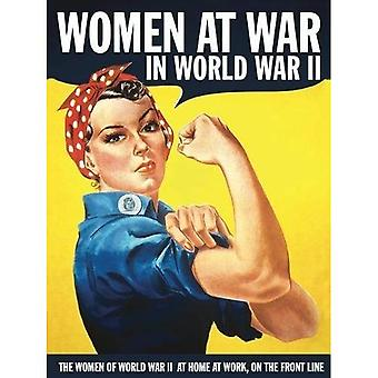 Women at War in World War� II: The Women of World War II at Home, at Work, on the Front Line