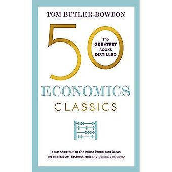 50 Economics Classics: Your� shortcut to the most important ideas on capitalism, finance, and the global economy