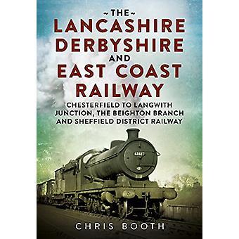 Die Lancashire Derbyshire und East Coast Railway - Chesterfield mit Lan
