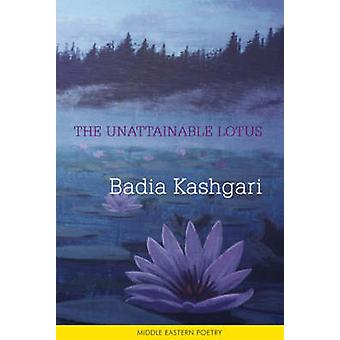 The Unattainable Lotus - A Bilingual Anthology of Poetry by Badia Kash