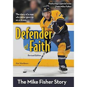Defender of Faith Revised Edition The Mike Fisher Story by Washburn & Kim