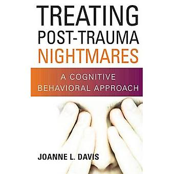 Treating PostTrauma Nightmares A Cognitive Behavioral Approach by Davis & Joanne L.