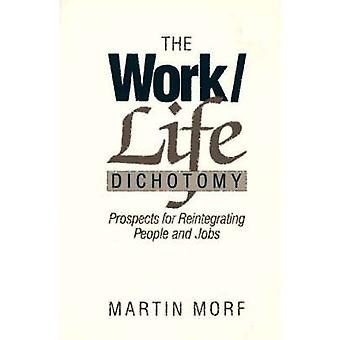 The WorkLife Dichotomy Prospects for Reintegrating People and Jobs by Morf & Martin
