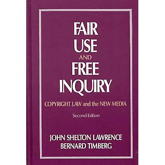 Fair Use and Free Inquiry Copyright Law and the New Media by Lawerence & John Shelton