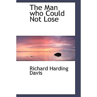 The Man who Could Not Lose by Davis & Richard Harding