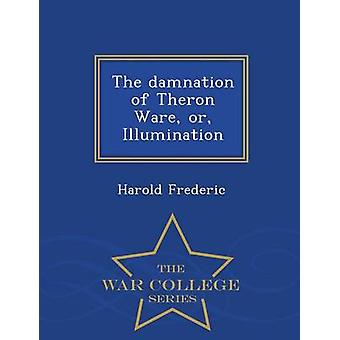 The damnation of Theron Ware or Illumination  War College Series by Frederic & Harold