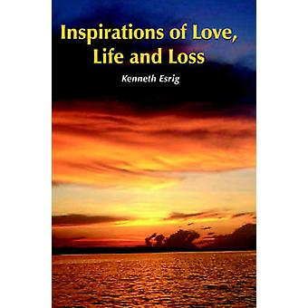 Inspirations of Love Life and Loss by Esrig & Kenneth