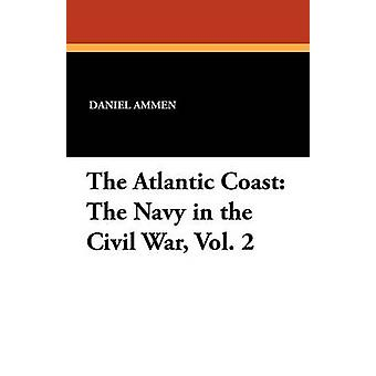 The Atlantic Coast The Navy in the Civil War Vol. 2 by Ammen & Daniel