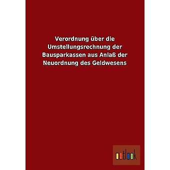 Verordnung ber die Umstellungsrechnung der Bausparkassen aus Anla der Neuordnung des Geldwesens by ohne Autor