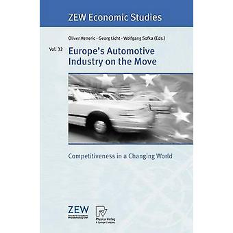 Europes Automotive Industry on the Move  Competitiveness in a Changing World by Heneric & Oliver