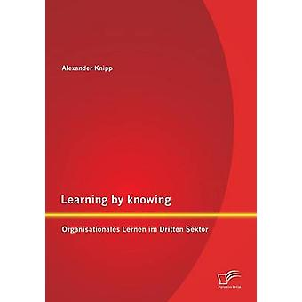 Learning by knowing Organisationales Lernen im Dritten Sektor by Knipp & Alexander