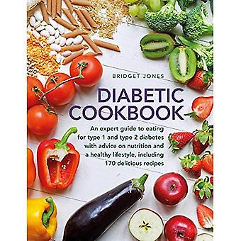 The Diabetic Cookbook: An expert guide to eating for� Type 1 and Type 2 diabetes, with advice on nutrition and a healthy lifestyle, and with 170 delicious recipes