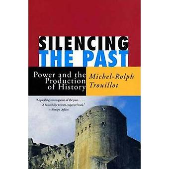 Silencing the Past - Power and the Production of History (2nd Revised