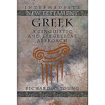 Intermediate New Testament Greek - A Linguistic and Exegetical Approac