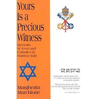 Yours is a Precious Witness - Memoirs of Jews and Catholics in Wartime