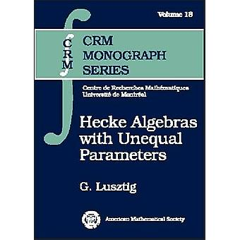 Hecke Algebras with Unequal Parameters by G. Lusztig - 9780821833568