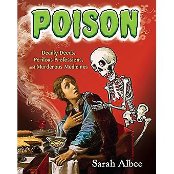 Poison - Deadly Deeds - Perilous Professions - and Murderous Medicines