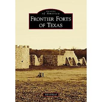 Frontier Forts of Texas by Bill O'Neal - 9781467128599 Book