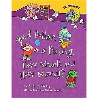 A Dollar - a Penny - How Much and How Many? by Brian P Cleary - Brian