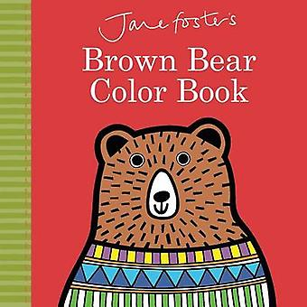 Jane Foster's Brown Bear Color Book by Jane Foster - 9781499803303 Bo