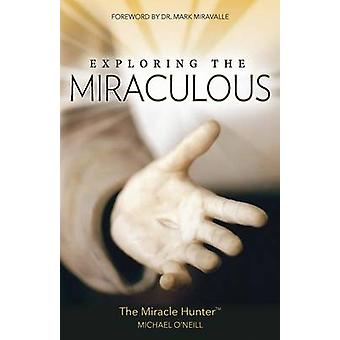 Exploring the Miraculous by Michael O'Neill - 9781612787794 Book