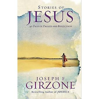 Stories of Jesus - 40 Days of Prayer and Reflection by Joseph F. Girzo