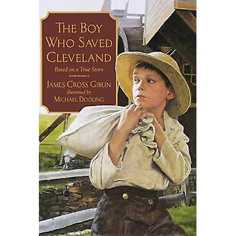 The Boy Who Saved Cleveland by James Cross Giblin - Michael Dooling -