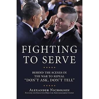 Fighting to Serve - Behind the Scenes in the War to Repeal  -Don't Ask