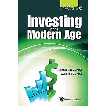 Investing in the Modern Age by Rachel E. S. Ziemba - William T. Ziemb