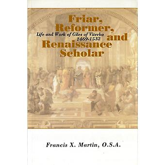 Friar Reformer and Renaissance Scholar: Life and Work of Giles of Viterbo 1469-1532 (The Augustinian Series) (Paperback) by Martin Francis X. Rottelle John E.