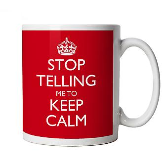 Stop Telling Me To Keep Calm, Funny Mug