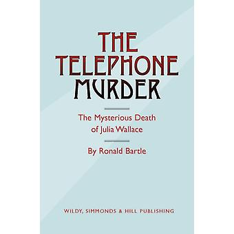The Telephone Murder: The Mysterious Death of Julia Wallace (Hardcover) by Bartle Ronald