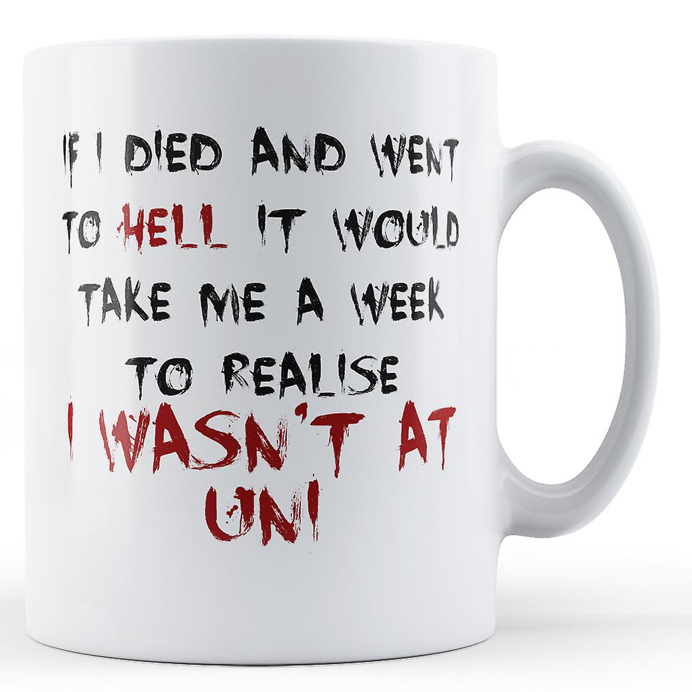 Decorative Writing A Week To Realise I Wasn't At Uni - Printed Mug