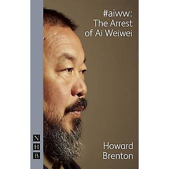 aiww The Arrest of Ai Weiwei by Howard Brenton