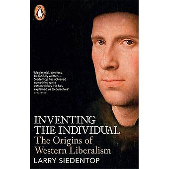 Inventing the Individual - The Origins of Western Liberalism by Larry