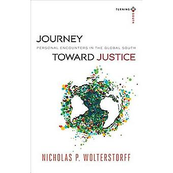 Journey Toward Justice - Personal Encounters in the Global South by Ni