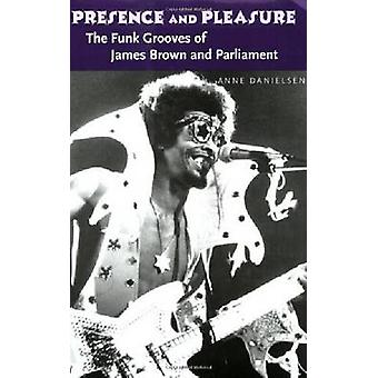 Presence and Pleasure - The Funk Grooves of James Brown and Parliament