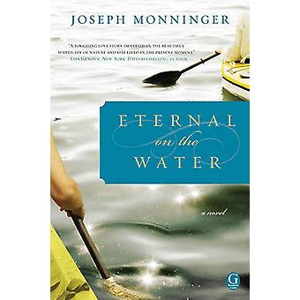 Eternal on the Water by Joseph Monninger - 9781439168332 Book