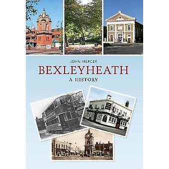 Bexleyheath - A History by John Mercer - 9781445605722 Book